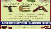 New Book 20,000 Secrets of Tea: The Most Effective Ways to Benefit from Nature s Healing Herbs