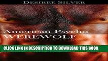 [PDF] American Psycho Werewolf: Paranormal Alpha Lone Wolf Paranormal Dubcon (Werewolf Alpha Male