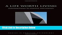 [Get] A Life Worth Living: Contributions to Positive Psychology (Series in Positive Psychology)