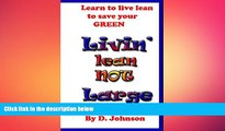 READ book  Livin  Lean Not Large: Livin  Lean, Mean,   Green.Your Personal Bailout Plan To Get