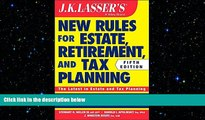 Free [PDF] Downlaod  JK Lasser s New Rules for Estate, Retirement, and Tax Planning  BOOK ONLINE