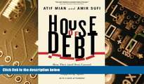 Must Have  House of Debt: How They (and You) Caused the Great Recession, and How We Can Prevent