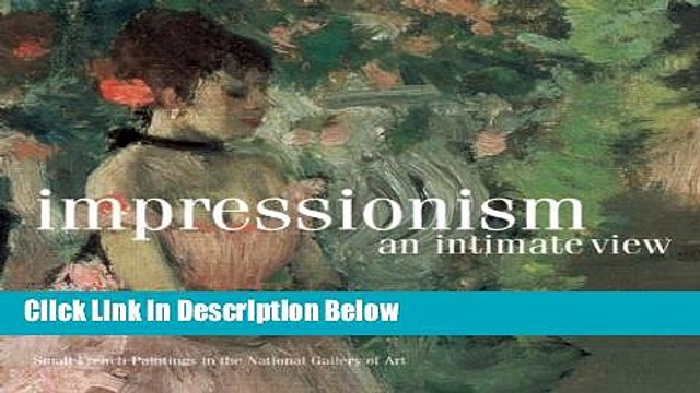 [Best Seller] Impressionism, An Intimate View: Small French Paintings in the National Gallery of