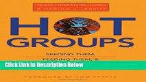 [Fresh] Hot Groups : Seeding Them, Feeding Them, and Using Them to Ignite Your Organization New