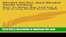 Download Model Yachts And Model Yacht Sailing: How To Build, Rig, And Sail A Self-Acting Model