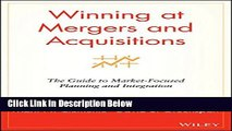 [Fresh] Winning at Mergers and Acquisitions: The Guide to Market-Focused Planning and Integration