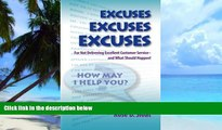 Must Have  Excuses, Excuses, Excuses...for Not Delivering Excellent Customer Service- –and What