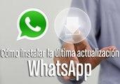 Como instalar la ultima actualizacion de WhatsApp