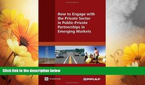 READ FREE FULL  How to Engage with the Private Sector in Public-Private Partnerships in Emerging