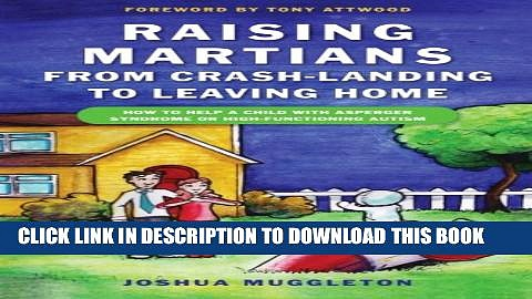[PDF] Raising Martians – From Crash-Landing to Leaving Home: How to Help a Child with Asperger
