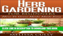 [PDF] Herb Gardening For Beginners, Planting An Herb Garden Made Easy: How To Grow Herbs And Dry