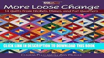 [PDF] More Loose Change: 14 Quilts from Nickels, Dimes, and Fat Quarters Full Colection
