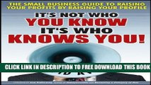 New Book It s Not Who You Know -- It s Who Knows You!: The Small Business Guide to Raising Your