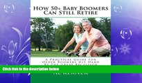 READ book  How 50+ Baby Boomers Can Still Retire: A Practical Guide for Older Boomers Hit Hard by