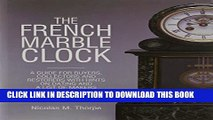 Collection Book The French Marble Clock: A Guide for Buyers, Collectors and Restorers with Hints