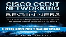 New Book Cisco CCENT Networking For Beginners: The Ultimate Beginners Crash Course to Learn Cisco