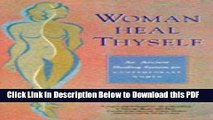 [Read] Woman Heal Thyself: An Ancient Healing System for Contemporary Women Popular Online