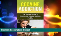 FAVORITE BOOK  Cocaine  The Ultimate Guide to Overcoming Cocaine Addiction For Life! (cocaine