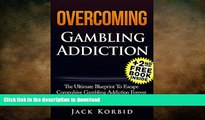 READ BOOK  Overcoming Gambling Addiction- The Ultimate Blueprint To Escape Compulsive Gambling