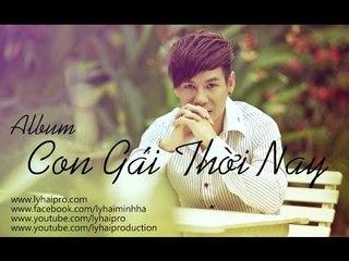 Album Con Gái Thời Nay   Lý Hải   Audio Official