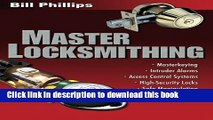 Read Master Locksmithing: An Expert s Guide to Master Keying, Intruder Alarms, Access Control