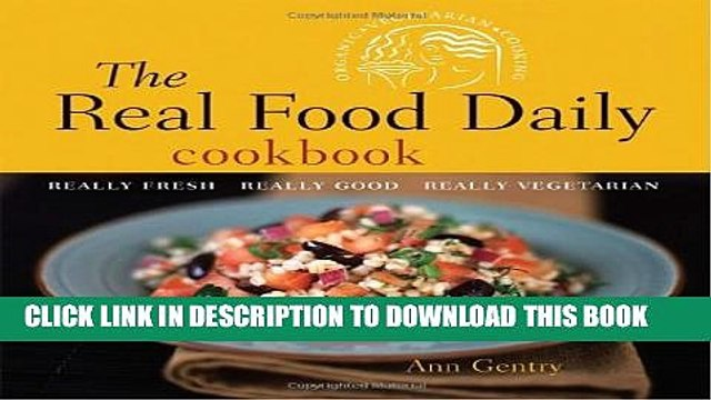 [PDF] The Real Food Daily Cookbook: Really Fresh, Really Good, Really Vegetarian Full Online