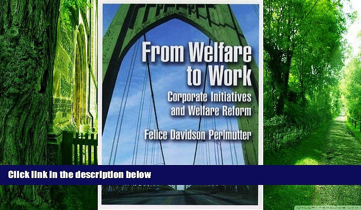 Big Deals  From Welfare to Work: Corporate Initiatives and Welfare Reform  Free Full Read Best
