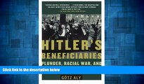 READ FREE FULL  Hitler s Beneficiaries: Plunder, Racial War, and the Nazi Welfare State  READ