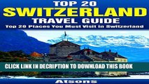[PDF] Top 20 Places to Visit in Switzerland - Top 20 Switzerland Travel Guide (Includes Zurich,