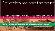 [PDF] Schweizer: Die heile Welt Helvetien (Schweizer I-III 1) (German Edition) Full Online