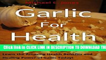 [PDF] Garlic For Health: Learn the Amazing Health Benefits and Healing Power of Garlic Today!