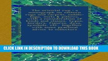 [PDF] The oriental rug : a monograph on eastern rugs and carpets, saddle-bags, mats   pillows,