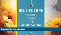 READ FREE FULL  Blue Future: Protecting Water for People and the Planet Forever  READ Ebook Full