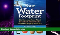 READ FREE FULL  Your Water Footprint: The Shocking Facts About How Much Water We Use to Make
