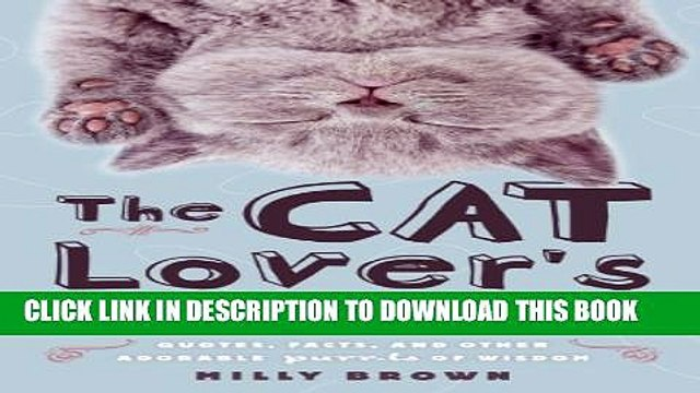 [PDF] The Cat Lover s Compendium: Quotes, Facts, and Other Adorable Purr-ls of Wisdom Full Online