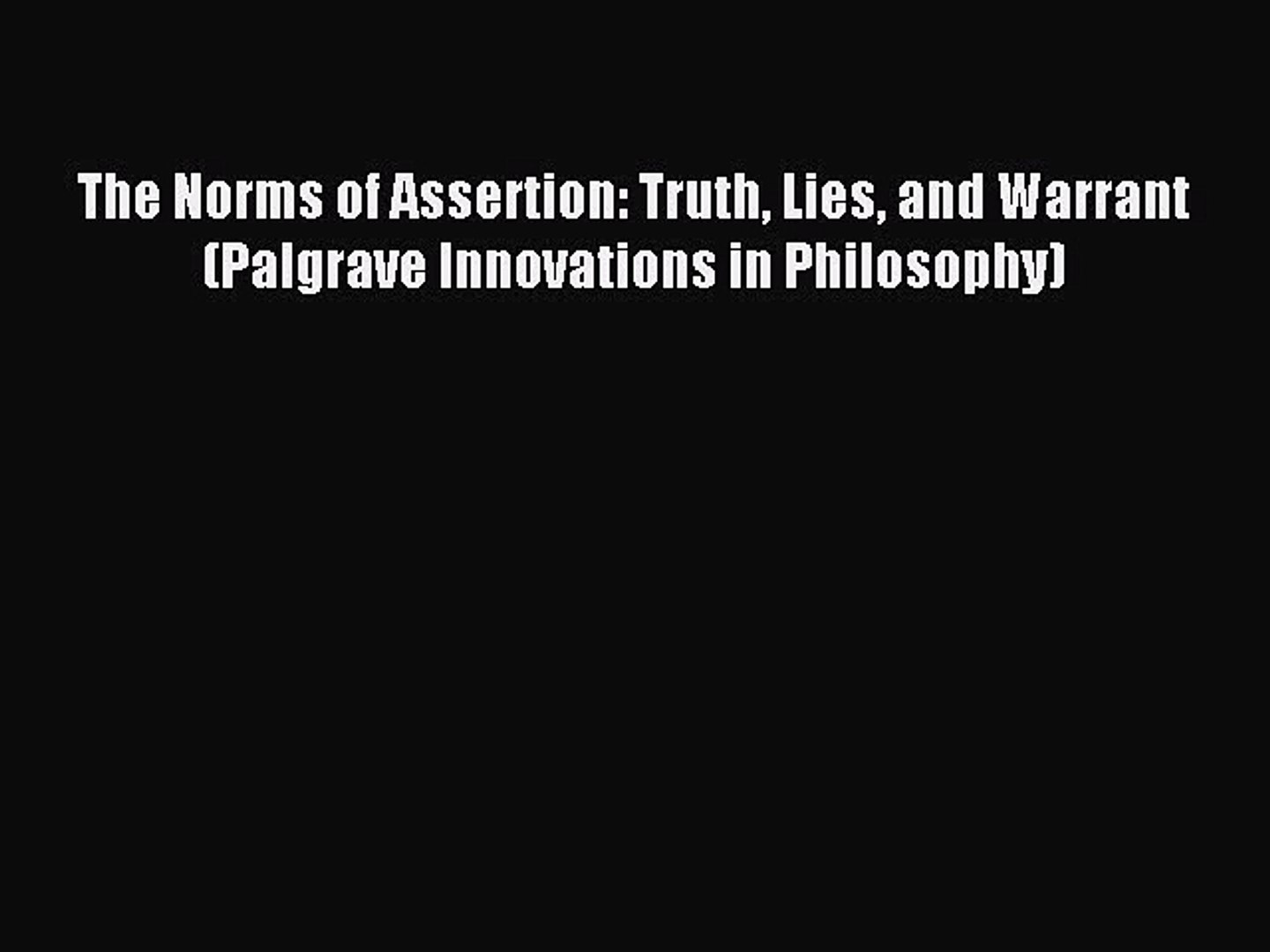 The Norms of Assertion: Truth, Lies, and Warrant