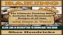 [PDF] Baking: The Ultimate Cooking Bible Includes Best Homemade Recipes of All Time -365 Days A