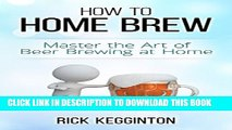 [PDF] Home Brewing: How to Home Brew! Master the Art of Beer Brewing at Home (Beer Brewing, How To