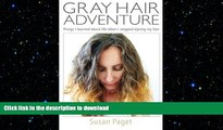 FAVORITE BOOK  Gray Hair Adventure: Things I Learned About Life When I Stopped Dyeing My Hair