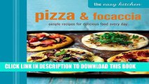 [PDF] The Easy Kitchen: Pizza   Focaccia: Simple recipes for delicious food every day Full Online