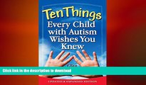 FAVORITE BOOK  Ten Things Every Child with Autism Wishes You Knew: Updated and Expanded Edition