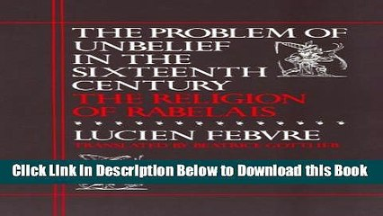 [Best] The Problem of Unbelief in the Sixteenth Century: The Religion of Rabelais Online Ebook