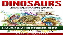 [PDF] Dinosaurs: Learn Fun Facts About Amazing Creatures That Roamed the Earth Millions of Years