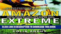 [PDF] Amazon Extreme: Three Ordinary Guys, One Rubber Raft, and the Most Dangerous River on Earth