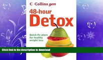 FAVORITE BOOK  Collins Gem 48-Hour Detox: Quick-Fix Plans for Healthy Weight Loss FULL ONLINE
