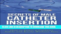 [PDF] Secrets of Male Catheter Insertion for Prostate Problems: How to Insert a Catheter Safely