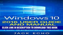 [PDF] Windows 10: 2016 User Guide and Manual: Microsoft Windows 10 for Windows Users Full Colection