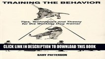 [PDF] TRAINING THE BEHAVIOR - TIPS, TECHNIQUES AND THEORY FOR THE WORKING DOG TRAINER Popular Online