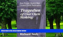 Must Have  Tragedies of Our Own Making: How Private Choices Have Created Public Bankruptcy  READ