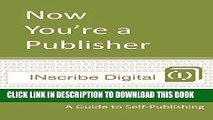 Collection Book Now You re a Publisher: A Guide to Self-Publishing (INscribe Digital INsights Book
